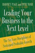 Leading Your Business to the Next Level:  The Six Core Disciplines of Sustained Profitable Growth