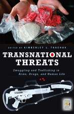 Transnational Threats:  Smuggling and Trafficking in Arms, Drugs, and Human Life