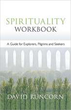 Spirituality Workbook - A Guide for Explorers, Pilgrims and Seekers:  Rediscovering the Revolutionary Message of the Lord's Prayer