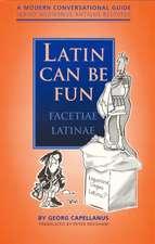 Latin Can be Fun (Facetiae Latinae): A Modern Conversational Guide (Sermo Hodiernus Antique Redditus)