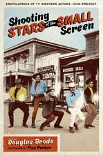 Shooting Stars of the Small Screen:  Encyclopedia of TV Western Actors (1946-Present)