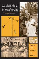 Musical Ritual in Mexico City:  From the Aztec to NAFTA