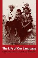The Life of Our Language:  Kaqchikel Maya Maintenance, Shift, and Revitalization