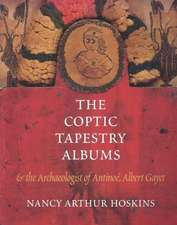The Coptic Tapestry Albums and the Archaeologist of Antino, Albert Gayet:  A Centennial History