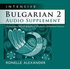 Intensive Bulgarian 2 Audio Supplement [SPOKEN-WORD CD]: To Accompany Intensive Bulgarian 2, a Textbook and Reference Grammar