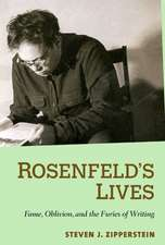 Rosenfeld's Lives: Fame, Oblivion, and the Furies of Writing
