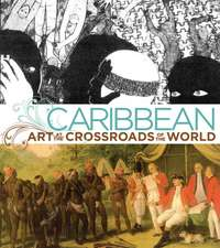 Caribbean: Art at the Crossroads of the World