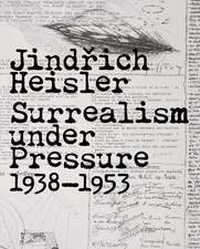 Jindrich Heisler: Surrealism under Pressure, 1938-1953