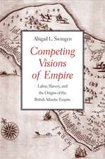 Competing Visions of Empire: Labor, Slavery, and the Origins of the British Atlantic Empire