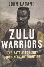 Zulu Warriors – The Battle for the South African Frontier