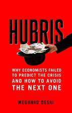 Hubris – Why Economists Failed to Predict the Crisis and How to Avoid the Next One
