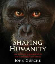 Shaping Humanity – How Science, Art, and Imagination Help Us Understand Our Origins