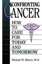 Confronting Cancer: How To Care For Today And Tomorrow