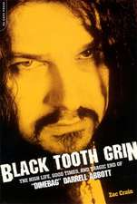 "Black Tooth Grin: The High Life, Good Times, and Tragic End of """"Dimebag"""" Darrell Abbott"