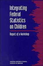 Integrating Federal Statistics on Children:  Report of a Workshop