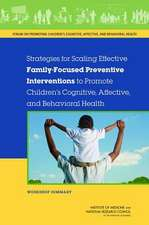 Strategies for Scaling Effective Family-Focused Preventive Interventions to Promote Children's Cognitive, Affective, and Behavioral Health:  Workshop S