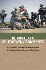 The Context of Military Environments:  An Agenda for Basic Research on Social and Organizational Factors Relevant to Small Units