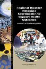 Regional Disaster Response Coordination to Support Health Outcomes:  Summary of a Workshop Series