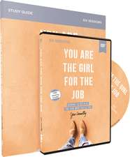 You Are the Girl for the Job Study Guide with DVD: Daring to Believe the God Who Calls You