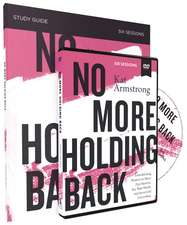 No More Holding Back Study Guide with DVD: Emboldening Women to Move Past Barriers, See Their Worth, and Serve God Everywhere