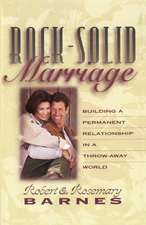 Rock-Solid Marriage: Building a Permanent Relationship in a Throw-Away World