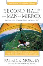 Second Half for the Man in the Mirror: How to Find God's Will for the Rest of Your Journey