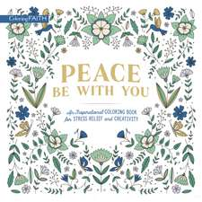 Peace Be with You: An Inspirational Coloring Book for Stress Relief and Creativity