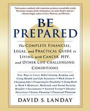 Be Prepared:  The Complete Financial, Legal, and Practical Guide to Living with Cancer, HIV, and Other Life-Challenging Conditions