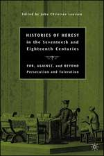 Histories of Heresy in the Seventeenth and Eighteenth Centuries: For, Against, and Beyond Persecution and Toleration