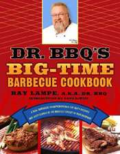 Dr. BBQ's Big-Time Barbecue Cookbook:  A Real Barbecue Champion Brings the Tasty Recipes and Juicy Stories of the Barbecue Circuit to Your Backyard