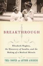 Breakthrough:  Elizabeth Hughes, the Discovery of Insulin, and the Making of a Medical Miracle