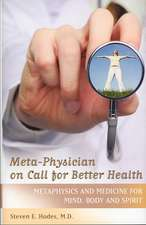 Meta-Physician on Call for Better Health:  Metaphysics and Medicine for Mind, Body and Spirit