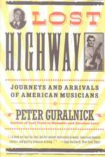 Lost Highway: Journeys and Arrivals of American Musicians