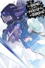 Is It Wrong to Try to Pick Up Girls in a Dungeon?, Vol. 9 (light novel)