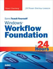Sams Teach Yourself Windows Workflow Foundation in 24 Hours:  Principles, Techniques, and Tools