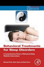 Behavioral Treatments for Sleep Disorders: A Comprehensive Primer of Behavioral Sleep Medicine Interventions