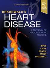 Braunwald's Heart Disease: A Textbook of Cardiovascular Medicine, Single Volume