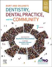 Burt and Eklund's Dentistry, Dental Practice, and the Community