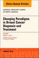 Changing Paradigms in Breast Cancer Diagnosis and Treatment, An Issue of Surgical Oncology Clinics of North America