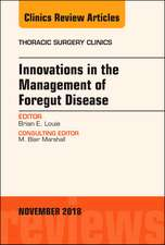 Innovations in the Management of Foregut Disease, An Issue of Thoracic Surgery Clinics