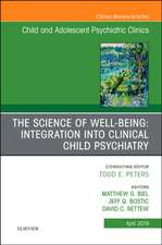 The Science of Well-Being: Integration into Clinical Child Psychiatry, An Issue of Child and Adolescent Psychiatric Clinics of North America