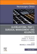 Glioblastoma, Part I: Surgical Management and Adjuncts, An Issue of Neurosurgery Clinics of North America