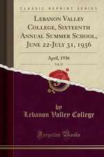 Lebanon Valley College, Sixteenth Annual Summer School, June 22-July 31, 1936, Vol. 25: April, 1936 (Classic Reprint)