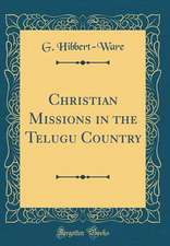 Christian Missions in the Telugu Country (Classic Reprint)