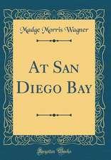 At San Diego Bay (Classic Reprint)
