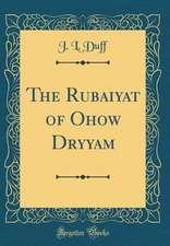 The Rubaiyat of Ohow Dryyam (Classic Reprint)