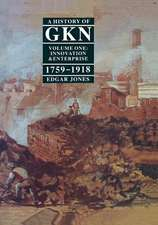 A History of GKN: Volume 1: Innovation and Enterprise, 1759-1918