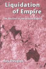 Liquidation of Empire: The Decline of the British Empire