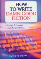 Frey, J: The How to Write Damn Good Fiction