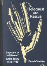 Holocaust and Rescue: Impotent or Indifferent? Anglo-Jewry 1938-1945